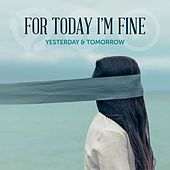 Play & Download For Today, I'm Fine by Yesterday | Napster