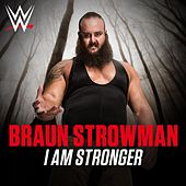 Play & Download I Am Stronger (Braun Strowman) by WWE | Napster