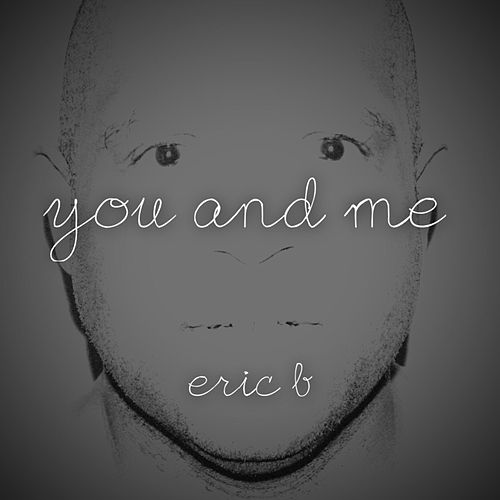 Play & Download You and Me - Single by Eric B | Napster