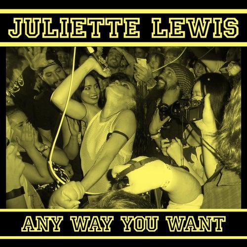 Any Way You Want von Juliette Lewis