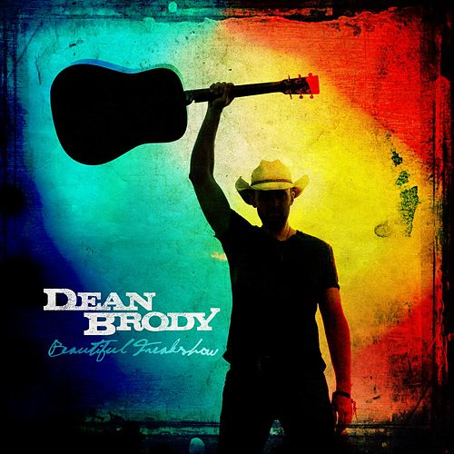 Play & Download Beautiful Freakshow by Dean Brody | Napster