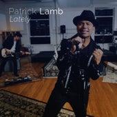 Lately by Patrick Lamb