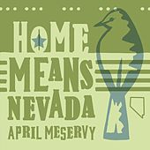 Play & Download Home Means Nevada (Sage Mix) by April Meservy | Napster
