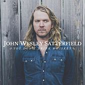 Play & Download You Don't Drink Whiskey by John Wesley Satterfield | Napster