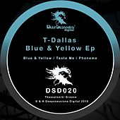 Play & Download Blue & Yellow Ep by T-Dallas | Napster
