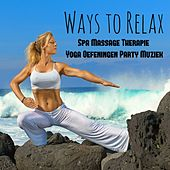 Play & Download Ways to Relax - Spa Massage Therapie Yoga Oefeningen Party Muziek met Easy Listening Chill Instrumentale Techno House Geluiden by Chillout Lounge Music Collective | Napster