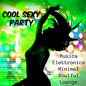 Play & Download Cool Sexy Party - Musica Elettronica Minimal Soulful Lounge per Esercizi Palestra e Party Estivo by Various Artists | Napster