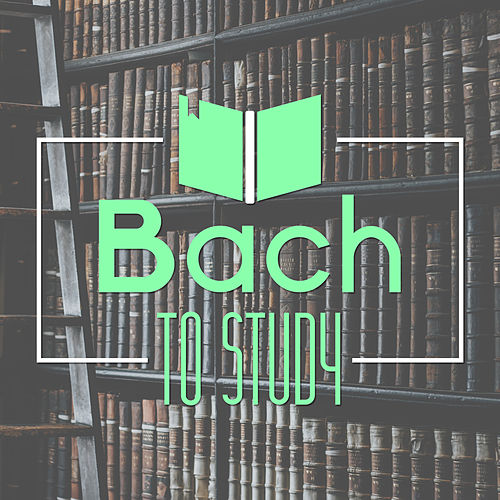 Bach to Study – Classical Music for Concentration, Effective Study, Easy Learning, Focus Music by Exam Study Music Set