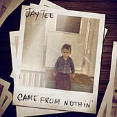 Came from Nothin' - Single by Jay Tee