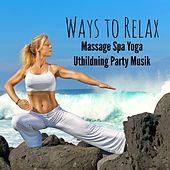 Play & Download Ways to Relax - Massage Spa Yoga Utbildning Party Musik med Easy Listening Chill Instrumental Techno House Ljud by Chillout Lounge Music Collective | Napster