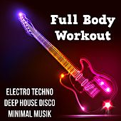 Full Body Workout - Electro Techno Deep House Disco Minimal Musik för Aktiv Träning och Perfecte Partij by Various Artists