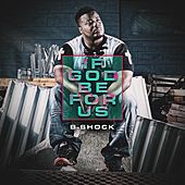 Play & Download If God Be for Us by B-Shock  | Napster