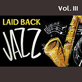 Play & Download Laid Back Jazz, Vol. III by Various Artists | Napster