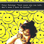 Play & Download Just `cause you can talk, don`t mean I have to listen. by Peter Dolving | Napster