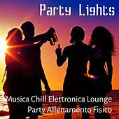 Play & Download Party Lights - Musica Chill Elettronica Lounge Party Allenamento Fisico per Vacanze Estive e Pausa Relax Spa by Chillout Lounge Music Collective | Napster