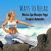 Play & Download Ways to Relax - Música Spa Masajes Yoga Terapias Naturales con Sonidos Easy Listening Chill Instrumental Techno House by Chillout Lounge Music Collective | Napster