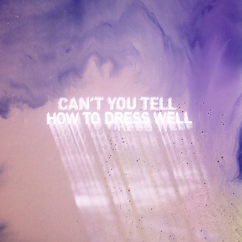 Play & Download Can't You Tell by How To Dress Well | Napster