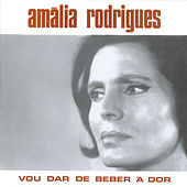 Vou dar de beber à dor by Amalia Rodrigues
