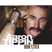 Play & Download Now & Then by Aaron Tippin | Napster