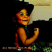 All Work, No Play by Abstract Truth