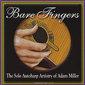 Play & Download Bare Fingers - the Solo Autoharp Artistry of Adam Miller by Adam Miller | Napster