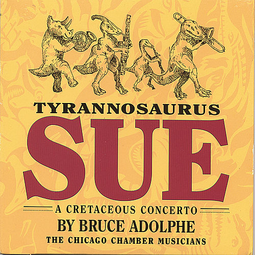 Play & Download Tyrannosaurus Sue: a Cretaceous Concerto by The Chicago Chamber Musicians | Napster