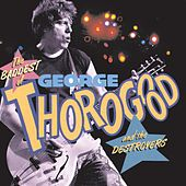 Play & Download The Baddest of George Thorogood And The Destroyers by George Thorogood | Napster