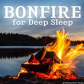 Play & Download Bonfire for Deep Sleep by Various Artists | Napster