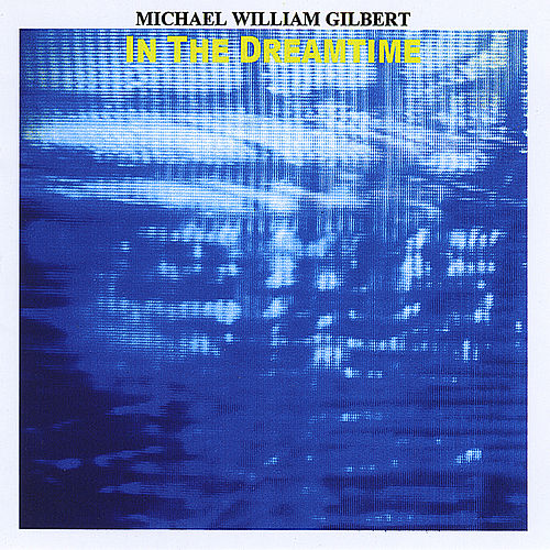 In the Dreamtime by Michael William Gilbert