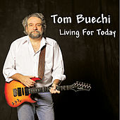 Living for Today by Tom Buechi