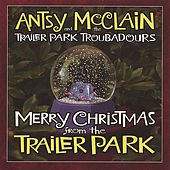 Play & Download Merry Christmas From the Trailer Park by Antsy Mcclain and the Trailer Park Troubadours | Napster