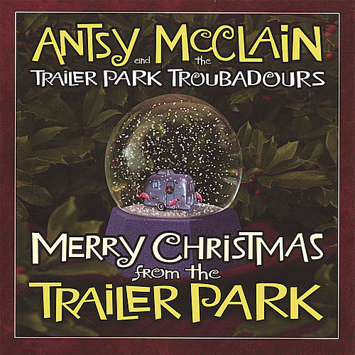 Merry Christmas From the Trailer Park by Antsy Mcclain and the Trailer Park Troubadours
