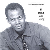 Play & Download U Don't Look Funny by Anthony Griffith | Napster