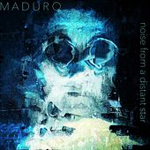 Noise from a Distant Star by Maduro