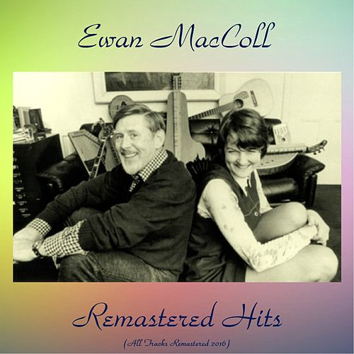 Remastered Hits (All Tracks Remastered 2016) by Ewan MacColl