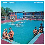 Play & Download Hideaway by I Heart Sharks | Napster