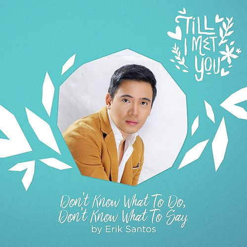 Don't Know What to Do, Don't Know What to Say by Erik Santos