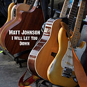 Play & Download I Will Let You Down by Matt Johnson | Napster