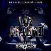 Play & Download Lay Around (feat. III) by Big Mike | Napster