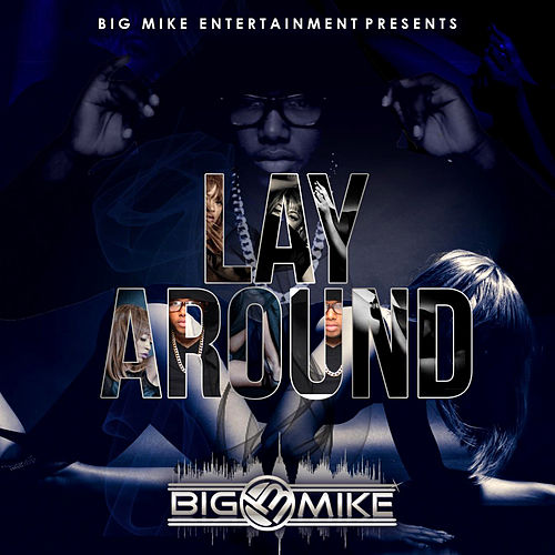Lay Around (feat. III) by Big Mike