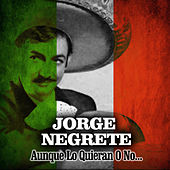 Play & Download Aunque Lo Quieran o No... by Jorge Negrete | Napster