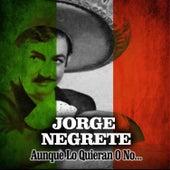 Aunque Lo Quieran o No... by Jorge Negrete