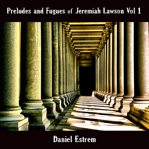 Play & Download Preludes and Fugues of Jeremiah Lawson, Vol. 1 by Daniel Estrem | Napster