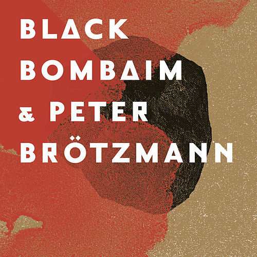 Play & Download Black Bombaim & Peter Brötzmann by Peter Brotzmann | Napster