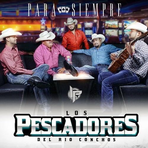 Play & Download Para Siempre by Los Pescadores Del Rio Conchos | Napster