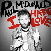 Play & Download I Hate Love by Paul Mcdonald | Napster