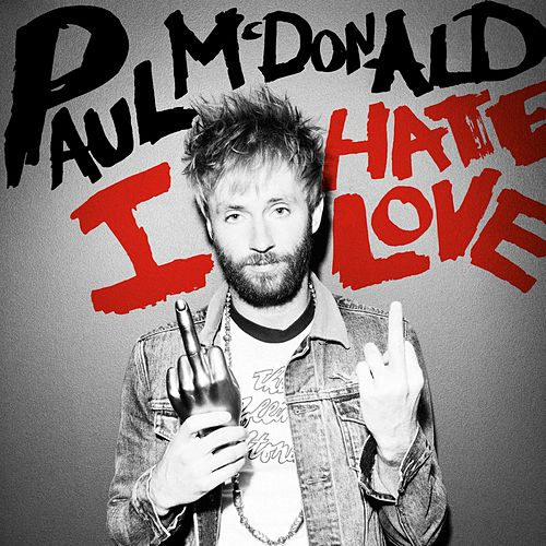 I Hate Love by Paul Mcdonald