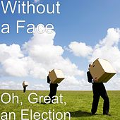 Oh, Great, an Election by Without a Face