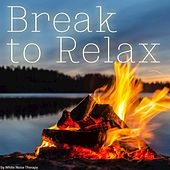 Play & Download Break to Relax by Various Artists | Napster