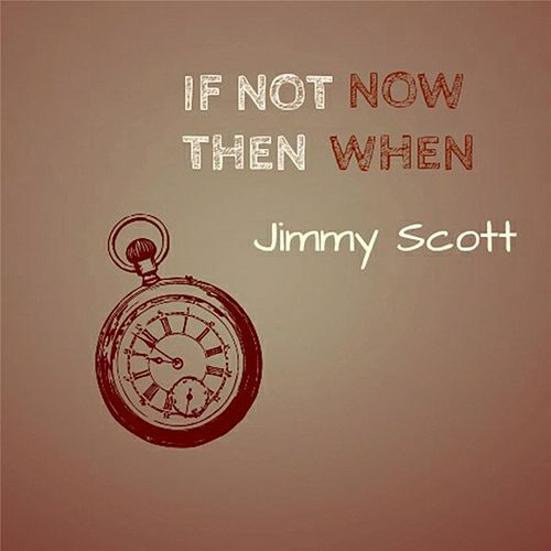 Play & Download If Not Now Then When by Jimmy Scott | Napster